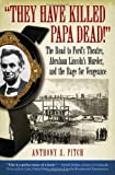 They Have Killed Papa Dead!, Anthony S. Pitch, 1586421581