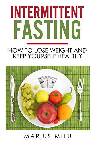 Intermittent fasting : How to lose weight and keep yourself healthy by eating big meals and skipping breakfast (fasting , fat loss , weight loss , health, abs, keto , keto diet , easy diet)