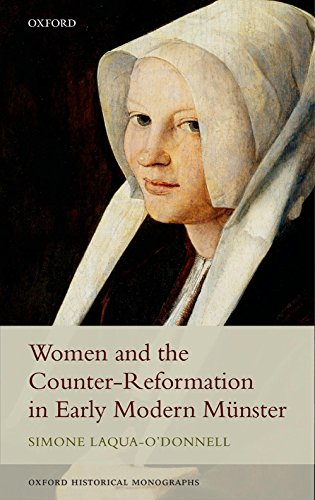 Women and the Counter-Reformation in Early Modern Münster (Oxford Historical (Oxford Counter)