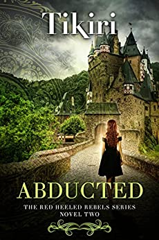 Abducted: A fast-paced suspense adventure - Novel 2 of the Red-Heeled Rebels series (Red Heeled Rebels Book 3) by [Tikiri]
