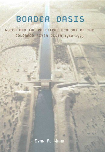 Border Oasis: Water and the Political Ecology of the Colorado River Delta, 1940-1975 (La Frontera: People and Their Environments in the US-Mexico Borderlands) by Evan R. Ward - In Shopping Arizona Malls