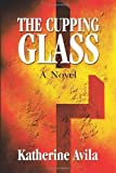 img - for The Cupping Glass by Katherine L Avila (2001-07-03) book / textbook / text book