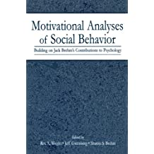 Motivational Analyses of Social Behavior: Building on Jack Brehms Contributions to Psychology