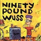 Ninety Pound Wuss