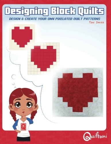 Designing Block Quilts: Design & Create your own Pixelated P