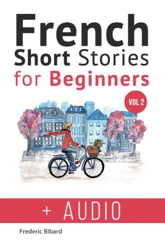 French: Short Stories for Beginners + French Audio Vol 2: Improve your reading and listening skills in French. Learn French with Stories (Volume 2)