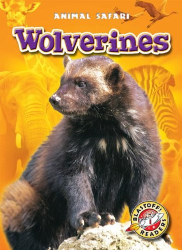 Download Wolverines (Blastoff! Readers: Animal Safari) (Animal Safari: Blastoff! Readers, Level 1) pdf