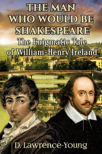 Download The Man Who Would Be Shakespeare: The Enigmatic Tale of William-Henry Ireland pdf epub