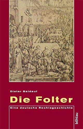 Die Folter. Eine deutsche Rechtsgeschichte