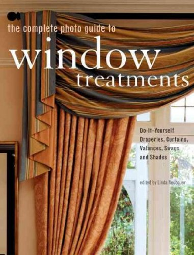 The Complete Photo Guide to Window Treatments: DIY Draperies, Curtains, Valances, Swags, and Shades [ THE COMPLETE PHOTO GUIDE TO WINDOW TREATMENTS: DIY DRAPERIES, CURTAINS, VALANCES, SWAGS, AND SHADES BY Neubauer, Linda ( Author ) Jun-01-2007 ()