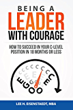 Being A Leader With Courage: How To Succeed In Your C-Level Position In 18 Months Or Less