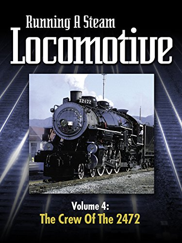 Running a Steam Locomotive Volume 4: The Crew of The 2472 (Engines Locomotives Steam)