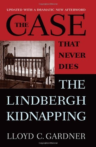 Flowers That Never Die - The Case That Never Dies: The Lindbergh Kidnapping First Paperback Edit edition by Gardner, Lloyd C. (2012) Paperback