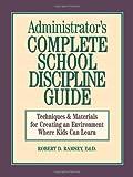 Administrator's Complete School Discipline Guide, Robert D. Ramsey, 0130794015