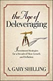 img - for The Age of Deleveraging: Investment Strategies for a Decade of Slow Growth and Deflation book / textbook / text book