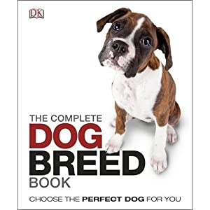 The Complete Dog Breed Book: Choose the Perfect Dog For You Click on image for further info.