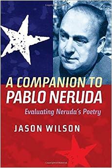 A Companion to Pablo Neruda: Evaluating Neruda's Poetry (0) (Tamesis)