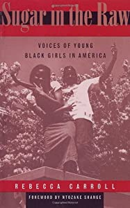 Sugar in the Raw: Voices of Young Black Girls in America by Clarkson Potter