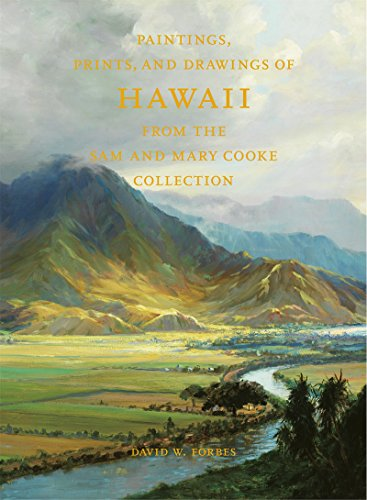 Paintings, Prints, and Drawings of Hawaii From the Sam and Mary Cooke Collection