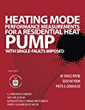 Heating Mode Performance Measurements for a Residential Heat Pump with Single-Faults Imposed, U. S. Department U.S. Department of Commerce, 149597944X