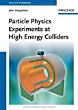 Particle Physics Experiments at High Energy Colliders, John Hauptman, 3527408258
