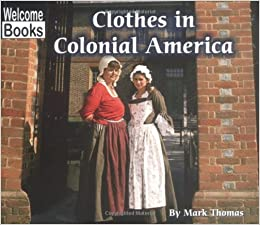 Clothes in Colonial America (Welcome Books: Colonial America ...