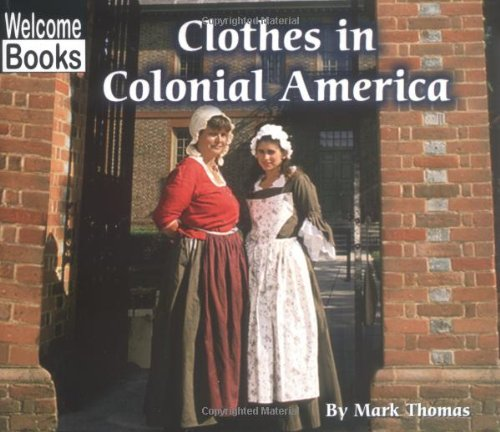 Clothes in Colonial America (Welcome Books: Colonial America (Paperback)) -
