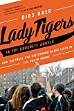 Lady Tigers in the Concrete Jungle: How Softball and Sisterhood Saved Lives in the South Bronx: more info