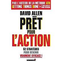 Prêt pour l'action: Dites OUI ! à l'efficacité et ne remettez plus rien au lendemain (GUIDES PRATIQUE) (French Edition)