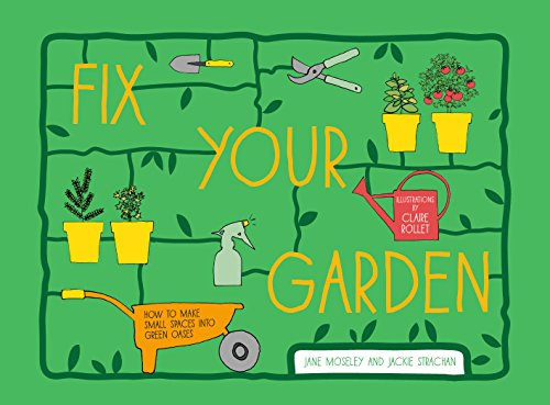 (Fix Your Garden: How to make small spaces into green oases)