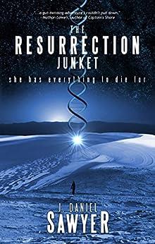 The Resurrection Junket by [Sawyer, J. Daniel]
