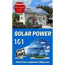 Solar Power: Solar Power 101 - Solar Power for Beginners - Alternative Energy Ideas (Alternative energy for Dummies Book 1)