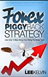 Forex Piggyback Strategy - Learn How To Piggyback on the Market Trend To Make 50 pips Per Trade Consistently (Effective Guide To Forex Trading)