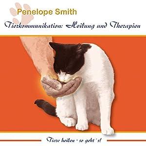 Heilung und Therapien: Tiere heilen - So geht's! (Tierkommunikation) Hörbuch