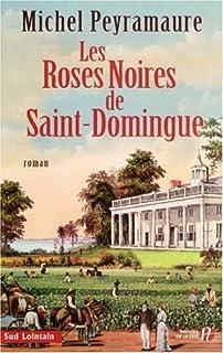 Les roses noires de Saint-Domingue  : roman, Peyramaure, Michel