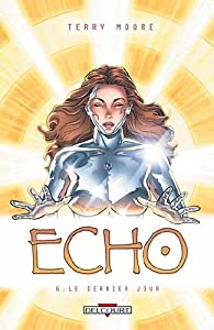 Echo, Tome 6 : Le dernier jour par Terry Moore