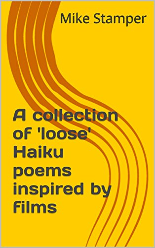 - A collection of 'loose' Haiku poems inspired by films (Poetry Book 1)