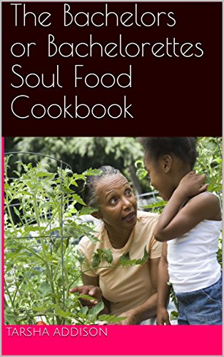 The Bachelors or Bachelorettes Soul Food Cookbook by Tarsha Addison