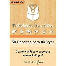 Fritadeira Sem Óleo - Vol. 05: 50 receitas para AirFryer