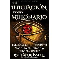 Tú Iniciación como Millonario: Palabras de un Illuminati Más Allá del Grado 33 de la Masonería