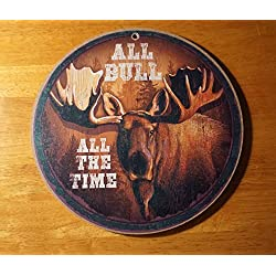 All Bull All The Time Moose Hunter Lodge Hunting Cabin Home Decor Round Sign