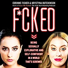 F--ked: Being Sexually Explorative and Self-Confident in a World That's Screwed Audiobook by Krystyna Hutchinson, Corinne Fisher Narrated by Krystyna Hutchinson, Corinne Fisher