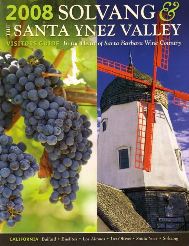 2008 Solvang & the Santa Ynez Valley Visitors Guide: In the Heart of Santa Barbara Wine Country, California: Ballard, Buellton, Los Alamos, Los Olivos, Santa Ynez, Solvang: Welcome, What to See and Do in Solvang, Scenic Santa Ynez Valley, Touring the (Wine Country, Dining in the Valley, Annual Events, Lodging Guide, Weddings, Conferences, Events, Getting Here & Getting Around, Visitor Resources and Maps, 2008 Edition)