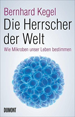 Die Herrscher der Welt: Wie Mikroben unser Leben bestimmen by Bernhard Kegel (2015-12-29)