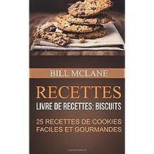 Recettes: 25 recettes de cookies faciles et gourmandes (Livre de recettes: biscuits)