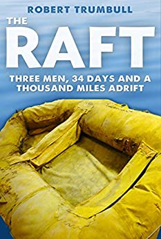The Raft: Three Men, 34 Days, and a Thousand Miles Adrift by [Trumbull, Robert]