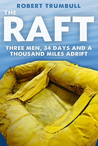 The Raft Three Men 34 Days And A Thousand Miles Adrift By
