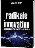 Radikale Innovation: Das Handbuch für Marktrevolutionäre