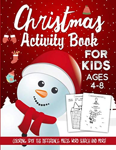 Christmas Activity Book For Kids Ages 4-8: The Ultimate Christmas Theme Gift Book For Boys and Girls Filled With Learning, Coloring, Spot The Difference, Dot to Dot, Mazes, Word Search and Many More! (For Kindergarten Colouring Pages Christmas)
