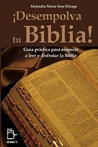 ¡Desempolva tu Biblia!: Guía práctica para empezar a leer y disfrutar la Biblia (Spanish Edition)